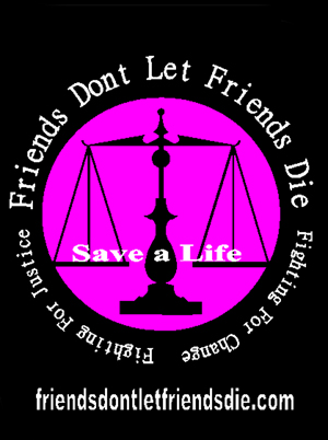 save a life friends dont let friends die fighting for change fighting for justice